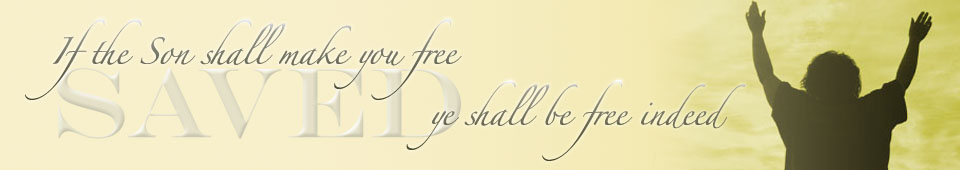 Saved - if the Son shall make you free ye shall be free indeed